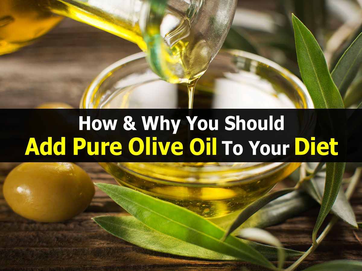 How & Why You Should Add Pure Olive Oil To Your Diet