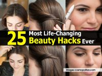 25 Most Life-Changing Beauty Hacks Ever