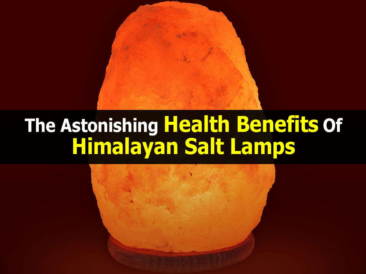 The Astonishing Health Benefits Of Himalayan Salt Lamps
