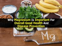 Why Magnesium Is Important For Overall Good Health And Disease Prevention