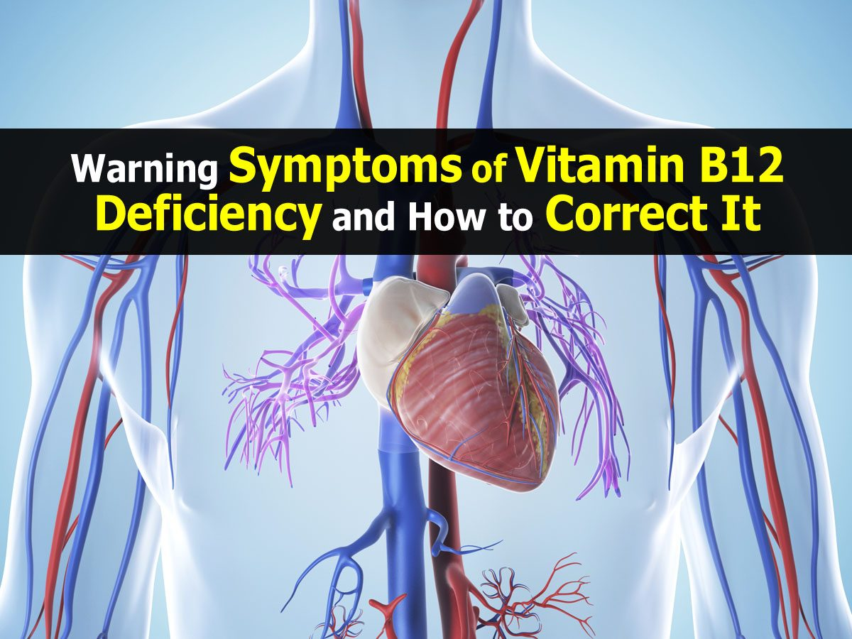 Warning Symptoms of Vitamin B12 Deficiency and How to ...